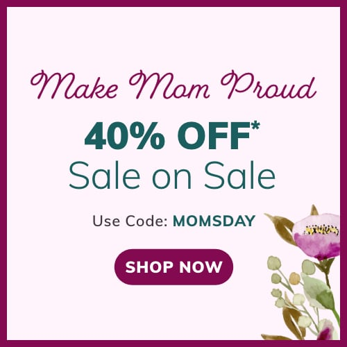 40% Off* Sale On Sale Use Code: MOMSDAY
