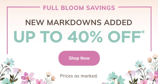 New Markdowns Added UP TO 40% OFF*