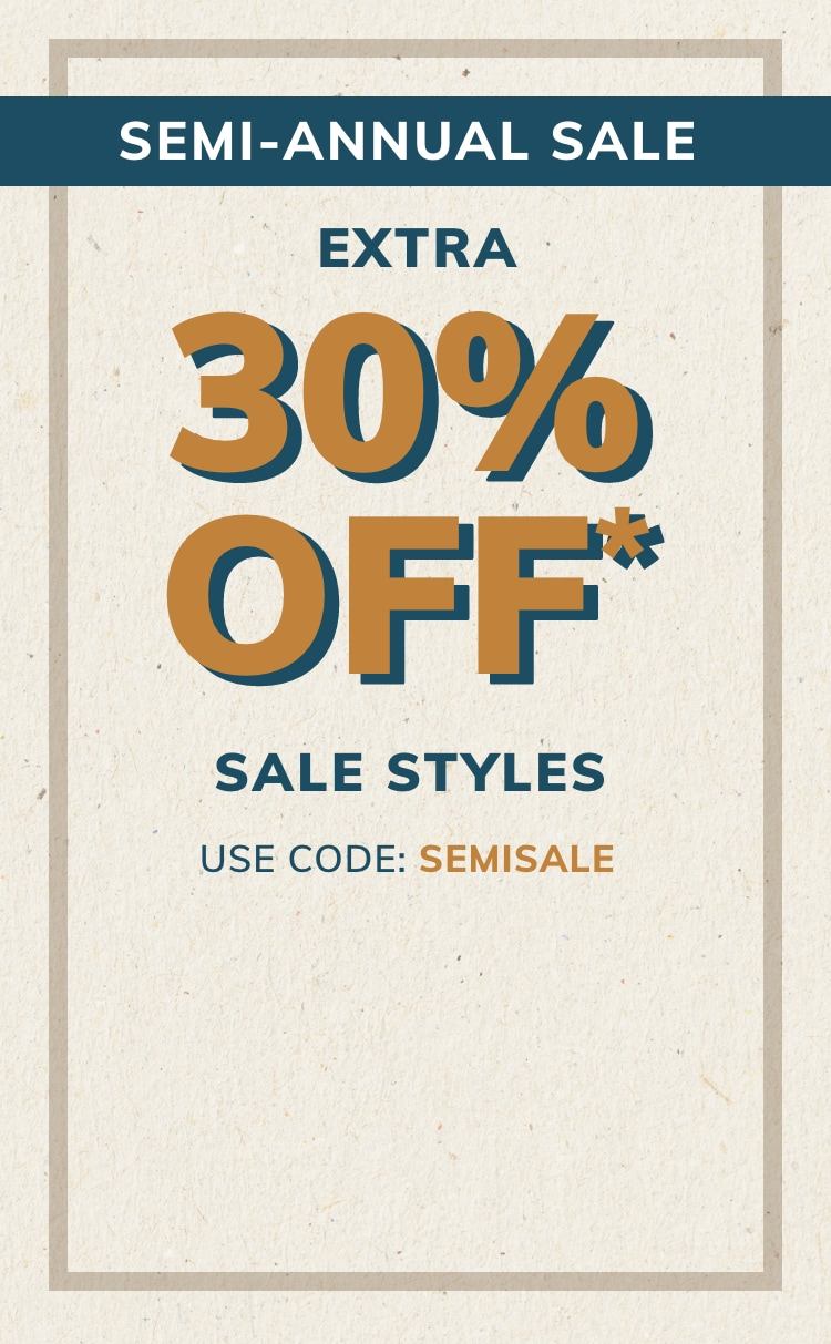 semi-annual sale extra 30% off* sale styles with code: semisale